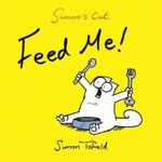 Feed Me! : A Simon's Cat Book - Simon Tofield