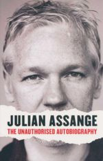 Julian Assange : The Unauthorised Autobiography - Julian Assange