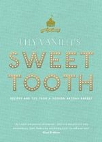 Lily Vanilli's Sweet Tooth : Recipes and Tips from a Modern Artisan Bakery - Lily Jones
