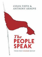 The People Speak : Voices That Changed Britain - Colin Firth
