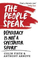 The People Speak : Democracy is Not a Spectator Sport - Colin Firth