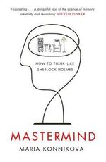 Mastermind : How to Think Like Sherlock Holmes - Maria Konnikova
