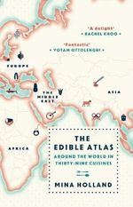 The Edible Atlas : Around the World in Thirty-Nine Cuisines - Mina Holland