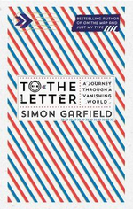 To the Letter : A Journey Through a Vanishing World - Simon Garfield