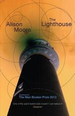 The Lighthouse : Shortlisted for the 2012 Man Booker Prize - Alison Moore