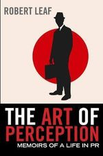 The Art of Perception : Memoirs of a Life in PR - Robert Leaf
