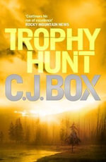 Trophy Hunt : Joe Pickett : Book 4 - C. J. Box