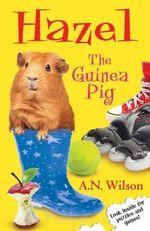 Hazel the Guinea Pig - A. N. Wilson