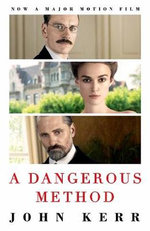 A Dangerous Method : The Story of Jung, Freud and Sabina Spielrein - John Kerr