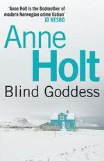 The Blind Goddess : Hanne Wilhelmsen - Anne Holt