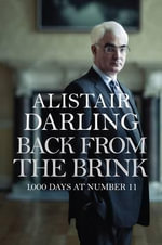 Back from the Brink : 1000 Days at Number 11 - Alistair Darling