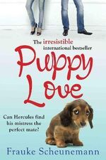 Puppy Love : A Story of Love, Life and The Best Friend A Girl Could Ever Have - Frauke Scheunemann