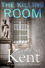 The Killing Room - Christobel Kent