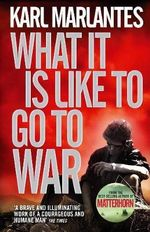 What It Is Like To Go To War - Karl Marlantes