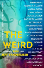 The Weird : A Compendium of Strange and Dark Stories - VanderMeer, Ann,Jeff VanderMeer