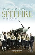 Spitfire : The Illustrated Biography - Jonathan Glancey
