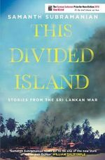 This Divided Island : Stories from the Sri Lankan War - Samanth Subramanian
