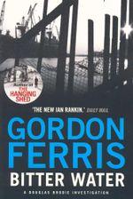 Bitter Water : A Douglas Brodie Investigation - Gordon Ferris