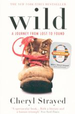 Wild : A Journey from Lost to Found : Oprah's Book Club 2.0 inaugural selection - Cheryl Strayed