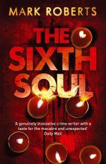 The Sixth Soul - Mark Roberts