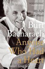 Anyone Who Had a Heart : My Life and Music - Burt F. Bacharach