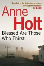 Blessed Are Those Who Thirst : Hanne Wilhelmsen - Anne Holt
