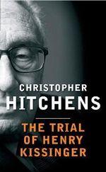 Trial of Henry Kissinger - Christopher Hitchens