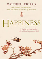 Happiness : a Guide to Developing Life's Most Important Skill - Ricard Matthieu
