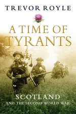 A Time of Tyrants : Scotland and the Second World War - Trevor Royle