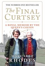 The Final Curtsey : A Royal Memoir by the Queen's Cousin - Margaret Rhodes