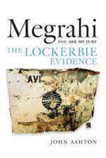 Megrahi : You Are My Jury: The Lockerbie Evidence - John Ashton