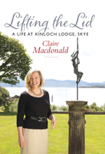 Lifting the Lid : A Life at Kinloch Lodge, Skye - Claire Macdonald
