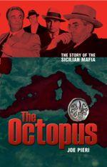 The Octopus : The Rise and Rise of the Sicilian Mafia - Joe Pieri