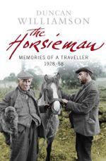 The Horsieman : Memories of a Traveller 1928-58 - Ducan Williamson