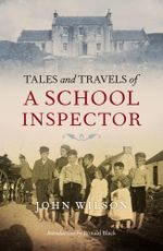 Tales and Travels of a School Inspector - John Wilson