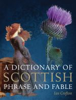 A Dictionary of Scottish Phrase and Fable - Ian Crofton