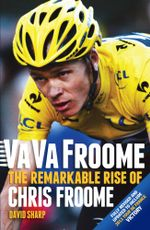 Va Va Froome : The Remarkable Rise of Chris Froome - David Sharp