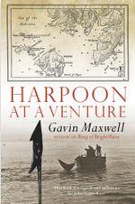 Harpoon at a Venture - Gavin Maxwell