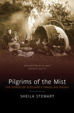 Pilgrims of the Mist : The Stories of Scotland's Travelling People - Sheila Stewart