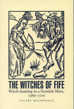 Witches of Fife : Witch-hunting in a Scottish Shire, 1560-1710 - Stuart MacDonald