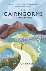 The Cairngorms : A Secret History - Patrick Baker