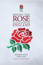 Behind the Rose : Playing Rugby for England - Stephen Jones