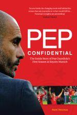 Pep Confidential : Inside Pep Guardiola's First Season at Bayern Munich - Martí|| Perarnau