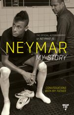 Neymar : My Story: Conversations with my Father - Neymar