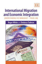 International Migration and Economic Integration : Understanding the Immigrant - Trade Link - Roger White