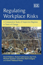 Regulating Workplace Risks : A Comparative Study of Inspection Regimes in Times of Change - David Walters