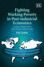 Fighting Working Poverty in Post-industrial Economies : Causes, Trade-offs and Policy Solutions - Eric Crettaz