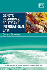 Genetic Resources, Equity and International Law : A Creative Approach to Gaining the Competitive Edg... - Camena Guneratne