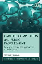 Cartels, Competition and Public Procurement : Law and Economic Approaches to Bid Rigging - Stefan Weishaar