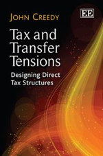 Tax and Transfer Tensions : Designing Direct Tax Structures - John Creedy